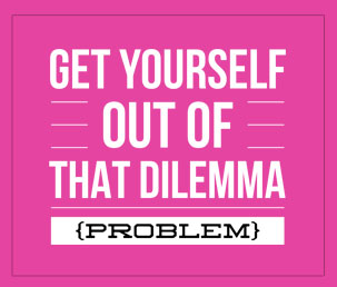 Get yourself out of dilemma